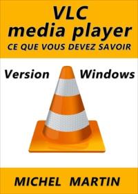 Michel Martin - VLC pour Windows - Ce que vous devez savoir.