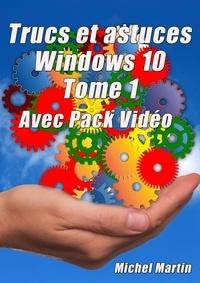 Michel Martin - Windows 10 Astuces - Tome 1 - Avec Pack Vidéo - 50 Astuces pour aller plus loin.