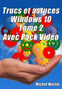 Michel Martin - Windows 10 Astuces Tome 2 - Avec Pack Vidéo.