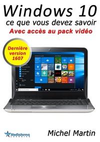 Michel Martin - Windows 10 - Ce que vous devez savoir - Avec pack vidéo.