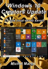 Michel Martin - Windows 10 Creators Update - Ce que vous devez savoir.