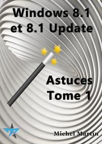 Michel Martin - Windows 8.1 Astuces Tome 1.