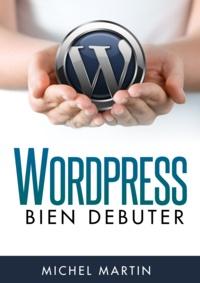 Michel Martin - WordPress, bien débuter.