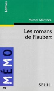 Michel Martinez - Les romans de Flaubert.