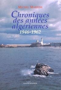 Chroniques des années algériennes, 1946-1962 - Michel Martini |