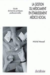Michel Massal - La gestion du médicament en établissement médico-social - Guide de bonnes pratiques professionnelles.