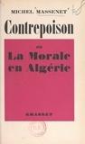 Michel Massenet - Contrepoison - Ou La morale en Algérie.