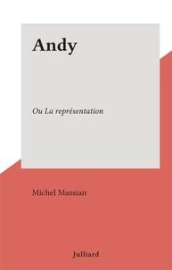 Michel Massian - Andy - Ou La représentation.