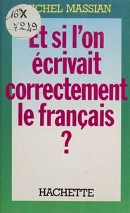 Michel Massian - Et si l'on écrivait correctement le français ?.