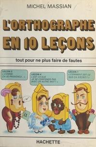 Michel Massian et Michel Weber - L'orthographe en 10 leçons.