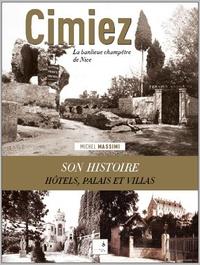 Michel Massimi - Cimiez - La banlieue champêtre de Nice - Histoire de ses propriétés, hôtels et villas.