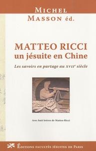 Michel Masson - Matteo Ricci, un jésuite en Chine - Les savoirs en partage au XVIIe siècle.