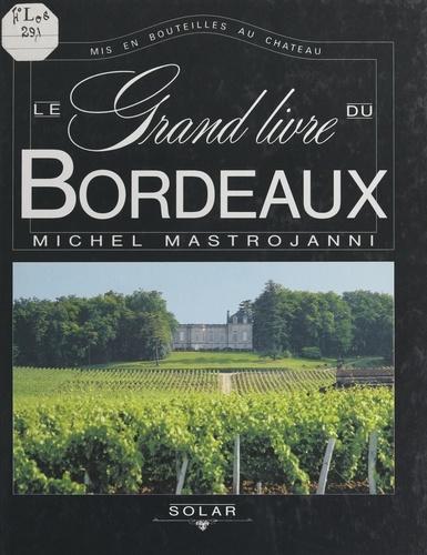 Le grand livre du Bordeaux. Mis en bouteilles au château