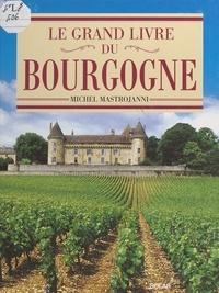 Michel Mastrojanni - Le grand livre du Bourgogne.