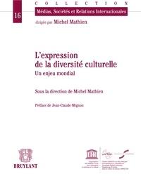 Michel Mathien - L'expression de la diversité culturelle - Un enjeu mondial.