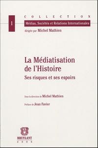 Michel Mathien - La Médiatisation de l'Histoire - Ses risques et ses espoirs.