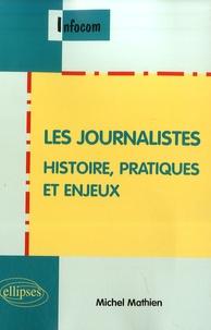 Michel Mathien - Les journalistes - Histoire, pratique et enjeux.