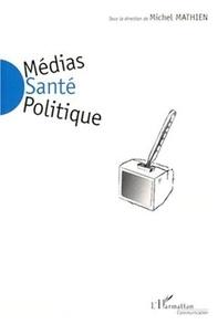 Michel Mathien et  Collectif - Médias, santé, politique.
