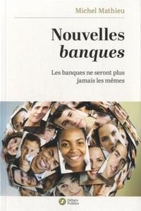 Michel Mathieu - Nouvelles banques - Les banques ne seront plus jamais les mêmes.