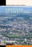 Michel Matthey et Martin Schuler - Aménager le territoire - La gestion d'un bien commun.