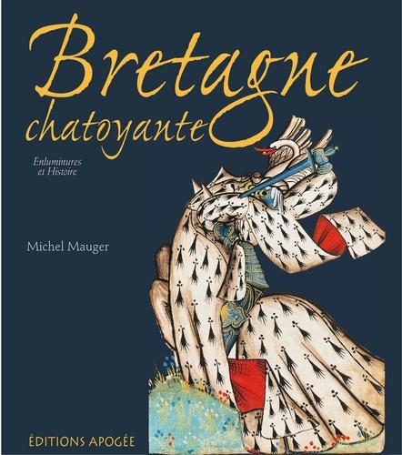 Bretagne chatoyante. Enluminures et Histoire - Michel Mauger
