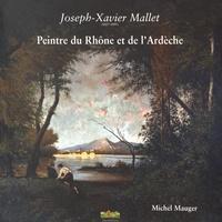 Michel Mauger - Joseph-Xavier Mallet (1827-1895) - Peintre du Rhône et de l'Ardèche.