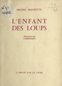 Michel Maurette et  Camberoque - L'enfant des loups.