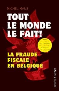 Michel Maus et  Axel Neefs - Tout le monde le fait ! - La fraude fiscale en Belgique.
