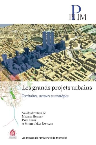 Michel Max Raynaud et Michel Hubert - Les grands projets urbains - Territoires, acteurs et stratégies.