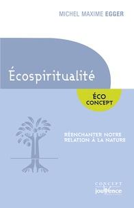 Michel Maxime Egger - L'écospiritualité - Réenchanter notre relation à la nature.