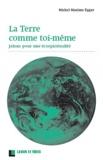 Michel Maxime Egger - La Terre comme soi-même - Repères pour une écospiritualité.