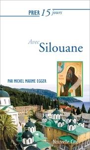 Michel Maxime Egger - Prier 15 jours avec Silouane.