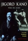 Michel Mazac - Jigoro Kano - Père du judo La vie du fondateur du judo.