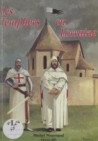 Michel Mazerand et Jean-Marie Cuny - Les Templiers en Lorraine - De la légende à l'histoire.
