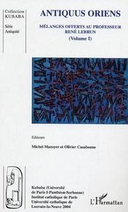 Michel Mazoyer et Olivier Casabonne - Antiquus Oriens - Mélanges offerts au professeur René Lebrun (volume 1).