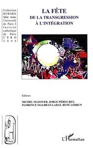 Michel Mazoyer et Jorge Pérez Rey - La fête, de la transgression à l'intégration.