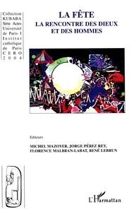 Michel Mazoyer et Jorge Pérez Rey - La fête, la rencontre des dieux et des hommes.