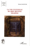 Michel Mazoyer - La vie culturelle du dieu Hittite Telipinu.