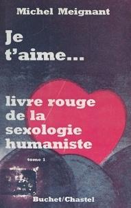 Michel Meignant et François Tiano - Le livre rouge de la sexologie humaniste (1) - Je t'aime.