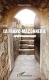 Michel Meley - La franc-maçonnerie - Ce qu'il faut en savoir.
