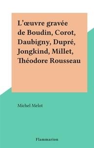 Michel Melot - L'œuvre gravée de Boudin, Corot, Daubigny, Dupré, Jongkind, Millet, Théodore Rousseau.