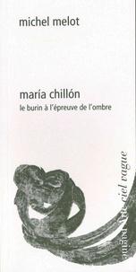 Michel Melot - Maria Chillon - Le burin à l'épreuve de l'ombre.