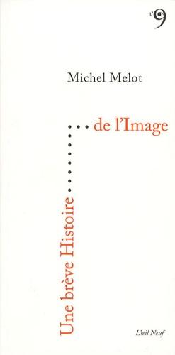 Michel Melot - Une brève Histoire de l'Image.