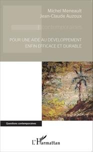 Michel Meneault et Jean-Claude Auzoux - Pour une aide au développement enfin efficace et durable.