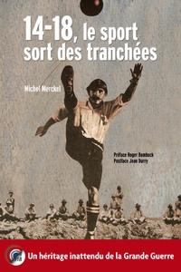 Michel Merckel - 14-18, le sport sort des tranchées - Un héritage inattendu de la Grande Guerre.