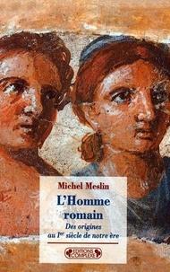 Michel Meslin - L'homme romain. - Des origines au 1er siècle de notre ère.
