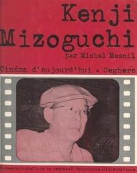 Michel Mesnil et Philippe Demonsablon - Kenji Mizoguchi.