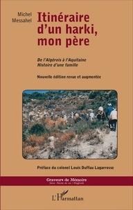 Michel Messahel - Itinéraire d'un harki, mon père - De l'Algérois à l'Aquitaine, histoire d'une famille.