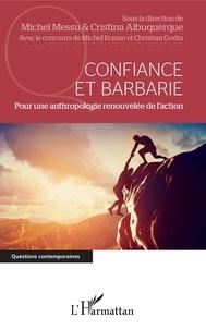 Michel Messu et Cristina Albuquerque - Confiance et barbarie - Pour une anthropologie renouvelée de l'action.