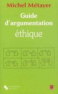 Michel Métayer - Guide d'argumentation éthique.